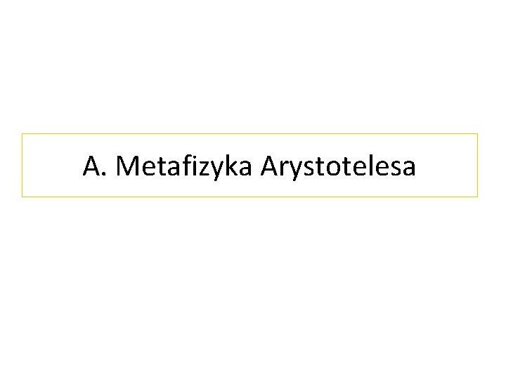 A. Metafizyka Arystotelesa
