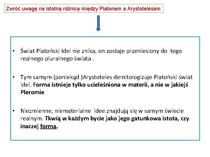 Zwróć uwagę na istotną różnicę między Platonem a Arystotelesem • Świat Platoński Idei nie