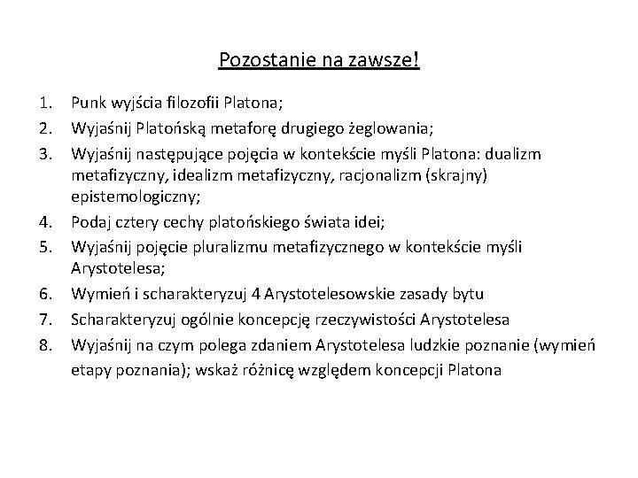 Pozostanie na zawsze! 1. Punk wyjścia filozofii Platona; 2. Wyjaśnij Platońską metaforę drugiego żeglowania;