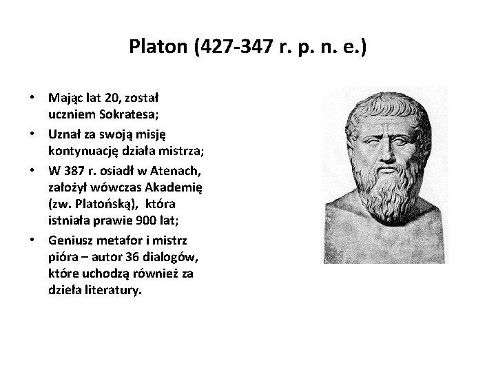 Platon (427 -347 r. p. n. e. ) • Mając lat 20, został uczniem