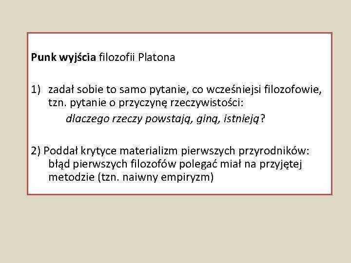 Punk wyjścia filozofii Platona 1) zadał sobie to samo pytanie, co wcześniejsi filozofowie, tzn.