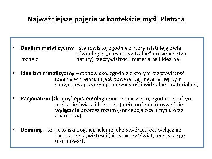 Najważniejsze pojęcia w kontekście myśli Platona • Dualizm metafizyczny – stanowisko, zgodnie z którym