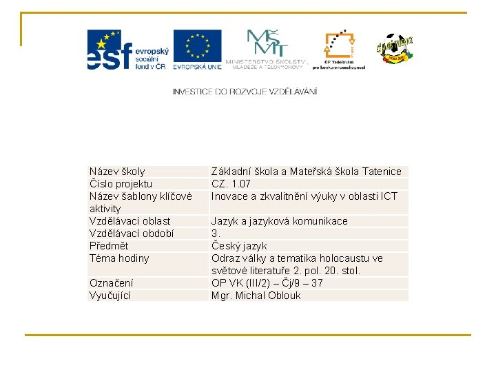 Název školy Číslo projektu Název šablony klíčové aktivity Vzdělávací oblast Vzdělávací období Předmět Téma