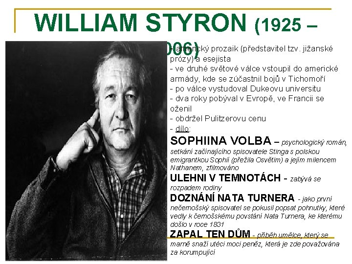 WILLIAM STYRON (1925 – - americký prozaik (představitel tzv. jižanské 2006) prózy) a esejista