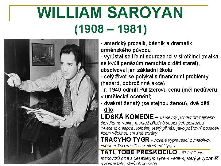 WILLIAM SAROYAN (1908 – 1981) - americký prozaik, básník a dramatik arménského původu -