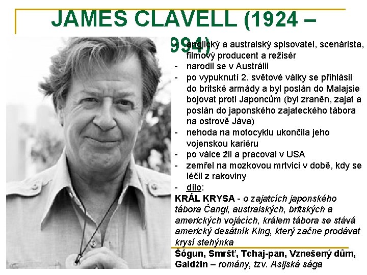 JAMES CLAVELL (1924 – - anglický a australský spisovatel, scenárista, 1994) filmový producent a