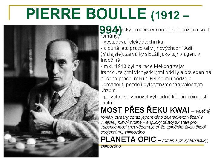 PIERRE BOULLE (1912 – - francouzský prozaik (válečné, špionážní a sci-fi 1994) romány) -