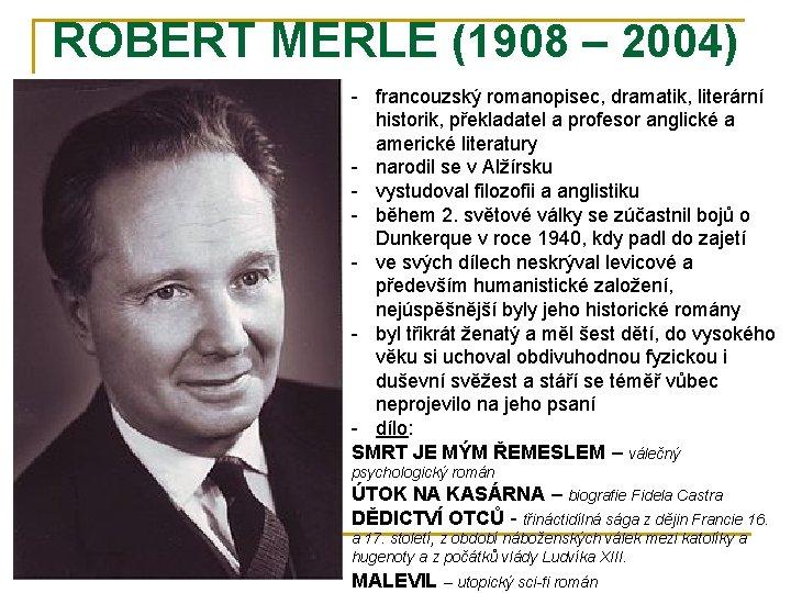 ROBERT MERLE (1908 – 2004) - francouzský romanopisec, dramatik, literární historik, překladatel a profesor