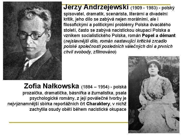 Jerzy Andrzejewski (1909 - 1983) - polský spisovatel, dramatik, scenárista, literární a divadelní kritik,