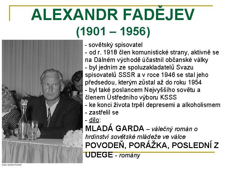 ALEXANDR FADĚJEV (1901 – 1956) - sovětský spisovatel - od r. 1918 člen komunistické