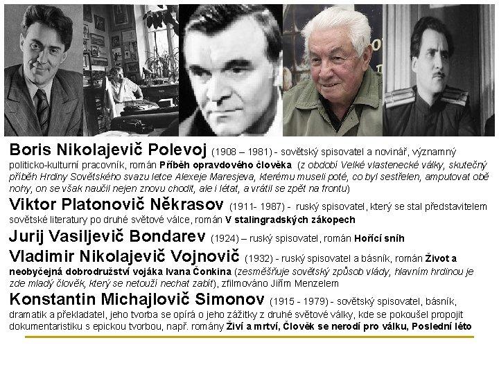 Boris Nikolajevič Polevoj (1908 – 1981) - sovětský spisovatel a novinář, významný politicko-kulturní pracovník,