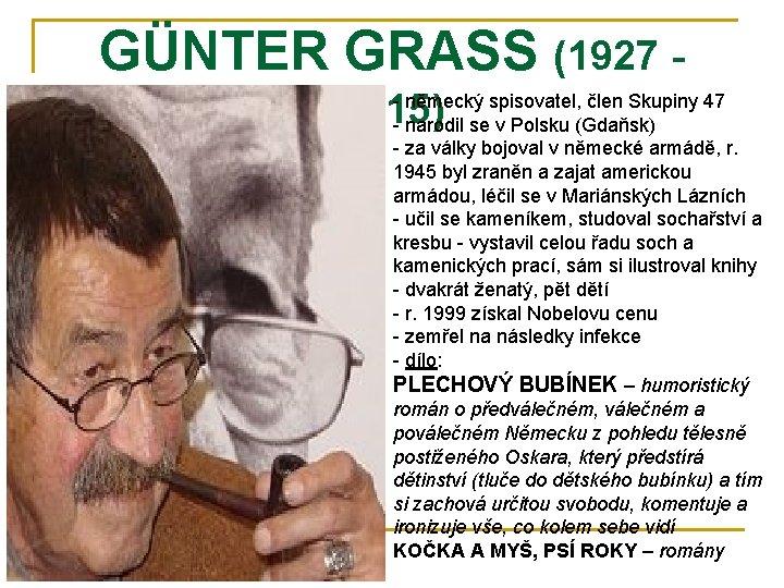 GÜNTER GRASS (1927 2015) - německý spisovatel, člen Skupiny 47 - narodil se v