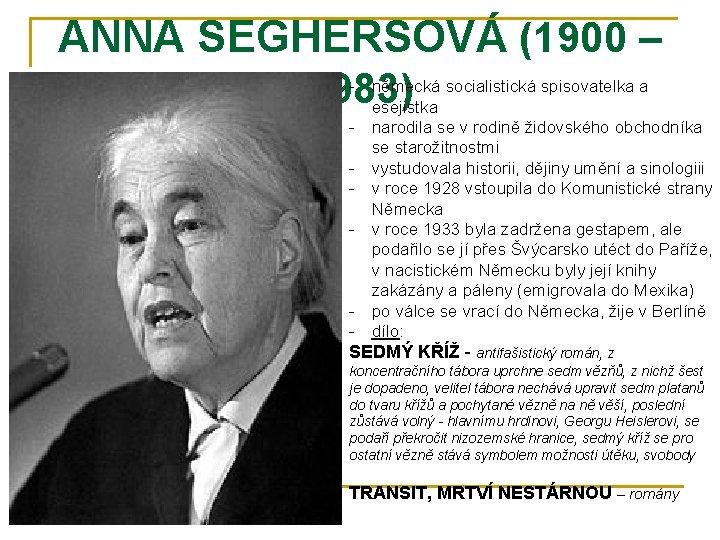 ANNA SEGHERSOVÁ (1900 – 1983) - německá socialistická spisovatelka a esejistka - narodila se