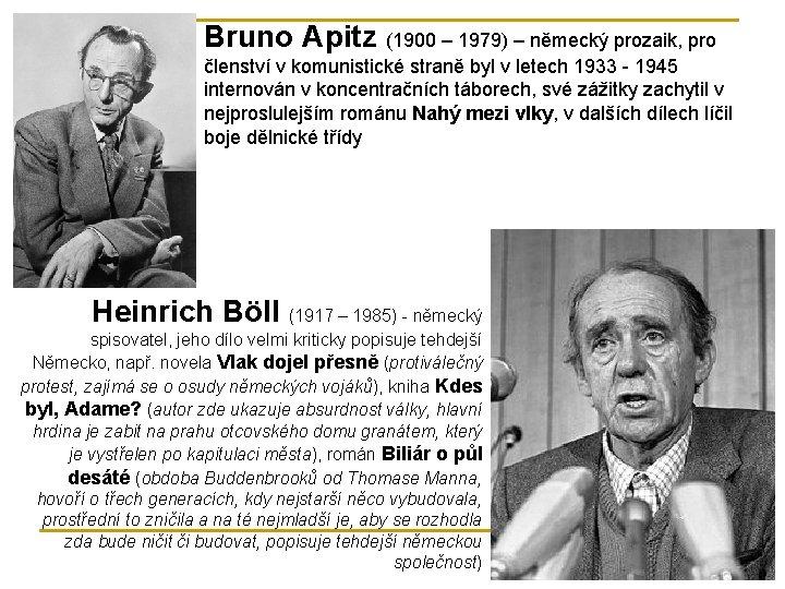 Bruno Apitz (1900 – 1979) – německý prozaik, pro členství v komunistické straně byl