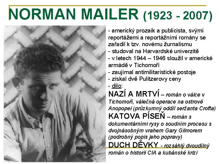 NORMAN MAILER (1923 - 2007) - americký prozaik a publicista, svými reportážemi a reportážními