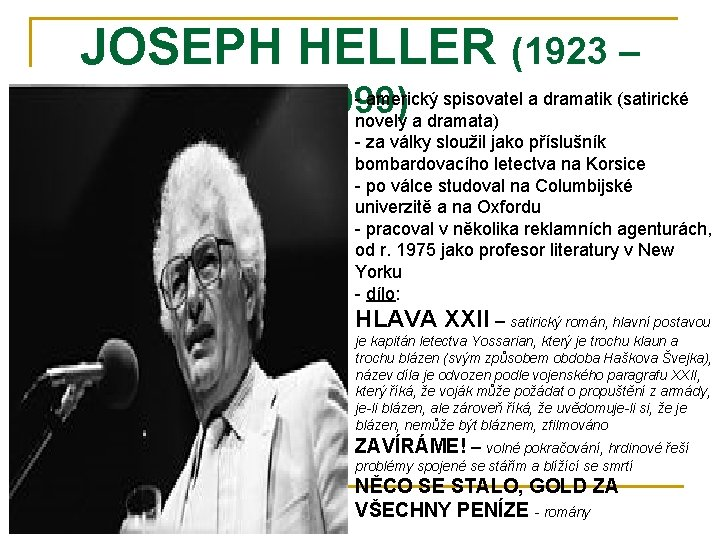 JOSEPH HELLER (1923 – - americký spisovatel a dramatik (satirické 1999) novely a dramata)
