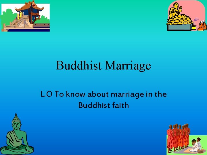 Buddhist Marriage L. O To know about marriage in the Buddhist faith
