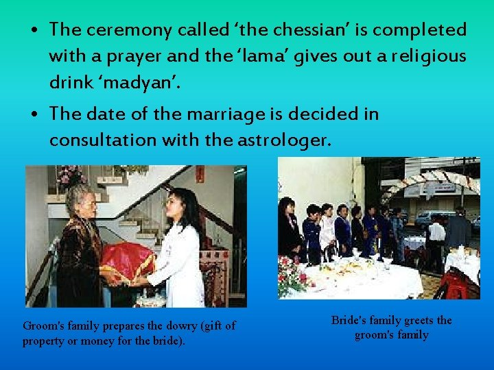 • The ceremony called 'the chessian' is completed with a prayer and the
