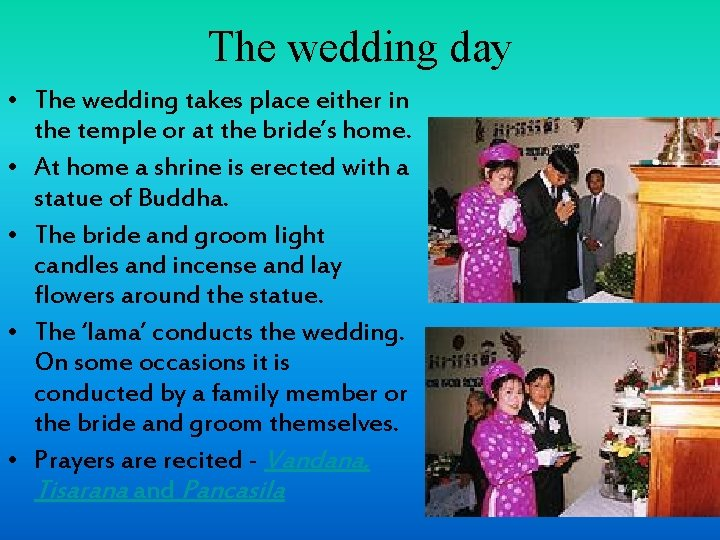 The wedding day • The wedding takes place either in the temple or at