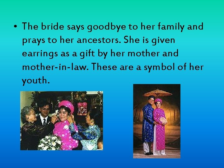 • The bride says goodbye to her family and prays to her ancestors.