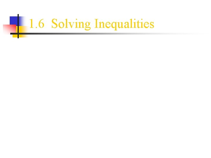 1. 6 Solving Inequalities