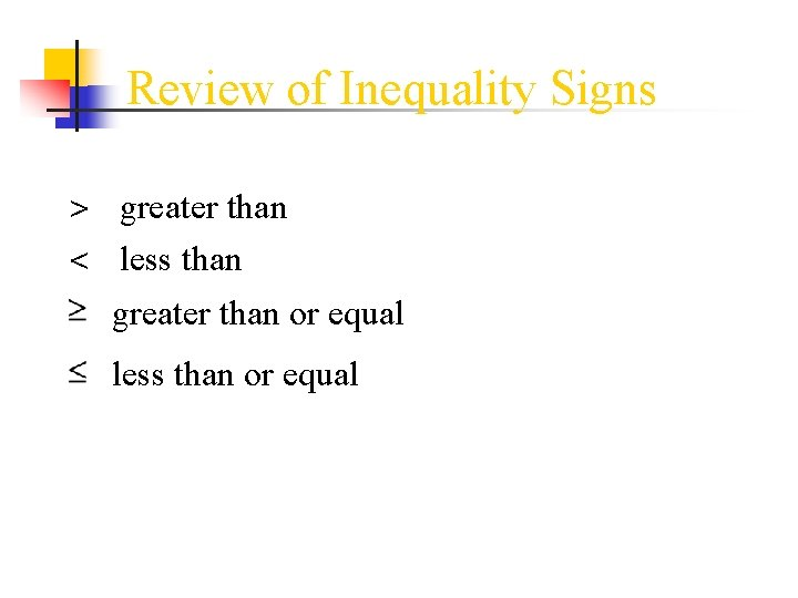 Review of Inequality Signs > greater than < less than greater than or equal