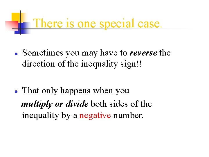 There is one special case. ● Sometimes you may have to reverse the direction