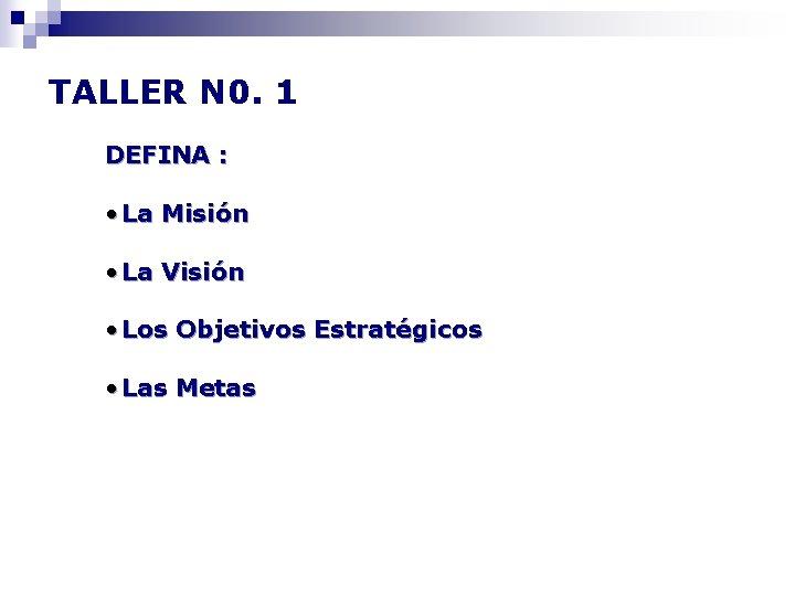 TALLER N 0. 1 DEFINA : • La Misión • La Visión • Los
