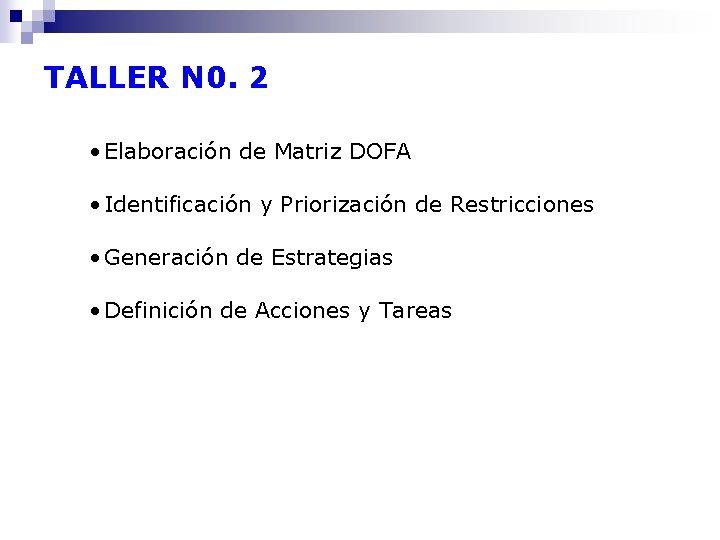 TALLER N 0. 2 • Elaboración de Matriz DOFA • Identificación y Priorización de