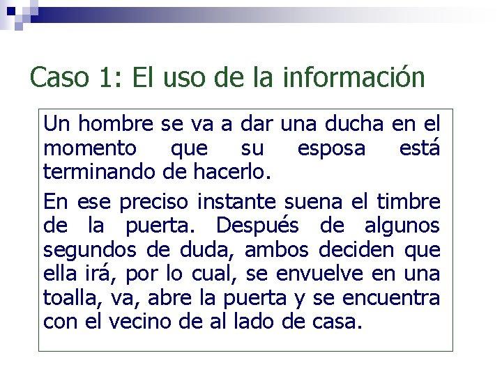 Caso 1: El uso de la información Un hombre se va a dar una