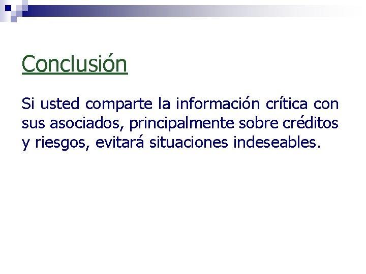 Conclusión Si usted comparte la información crítica con sus asociados, principalmente sobre créditos y