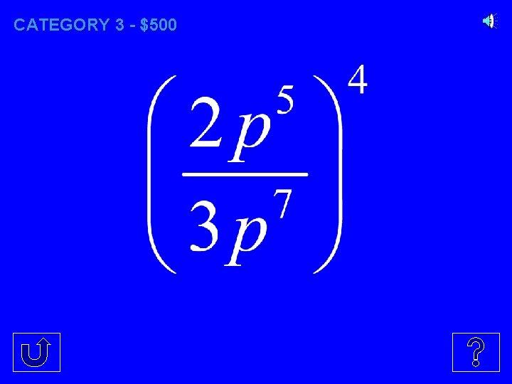 CATEGORY 3 - $500