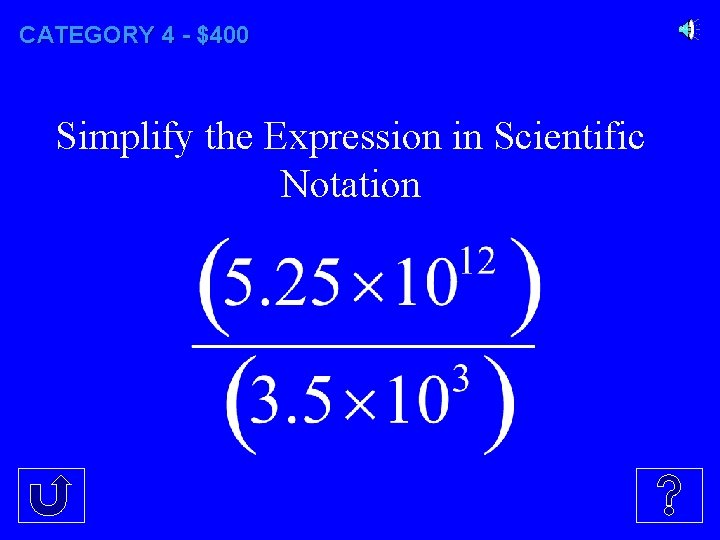 CATEGORY 4 - $400 Simplify the Expression in Scientific Notation