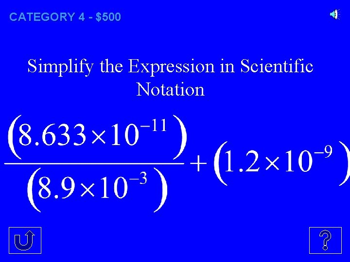 CATEGORY 4 - $500 Simplify the Expression in Scientific Notation