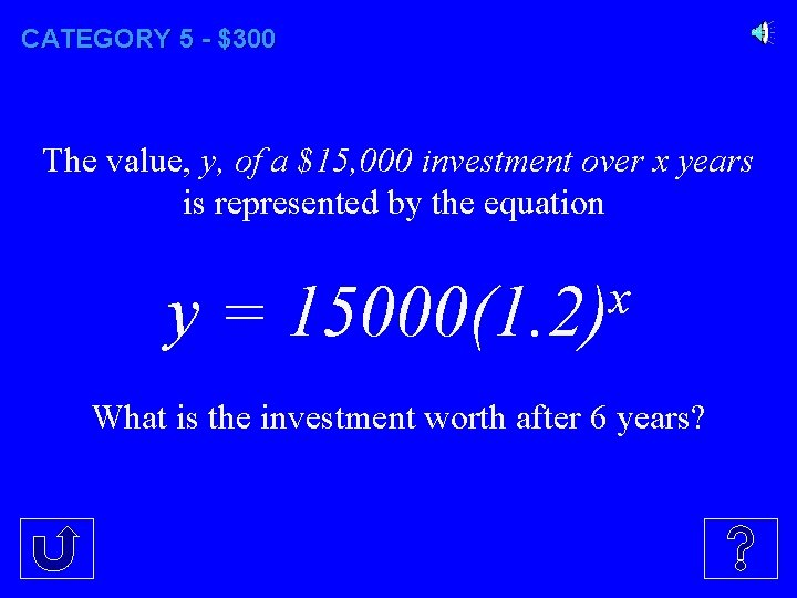 CATEGORY 5 - $300 The value, y, of a $15, 000 investment over x