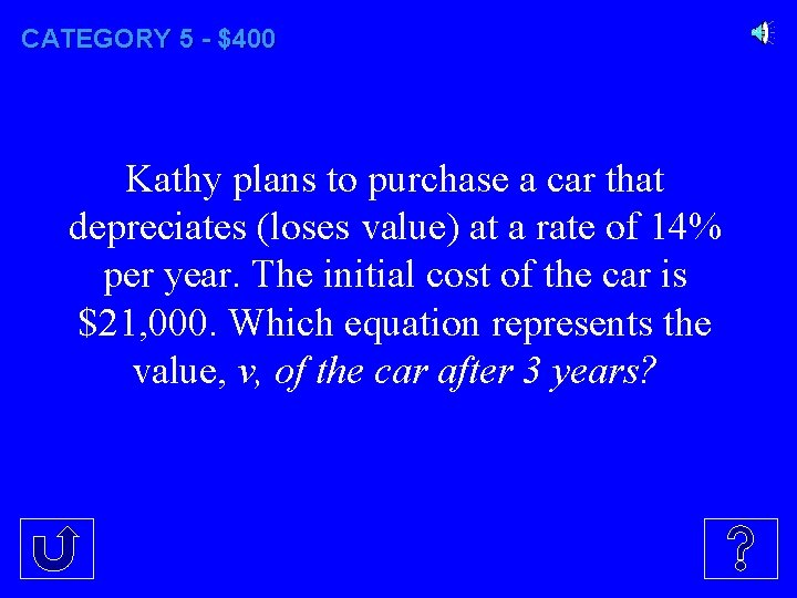 CATEGORY 5 - $400 Kathy plans to purchase a car that depreciates (loses value)