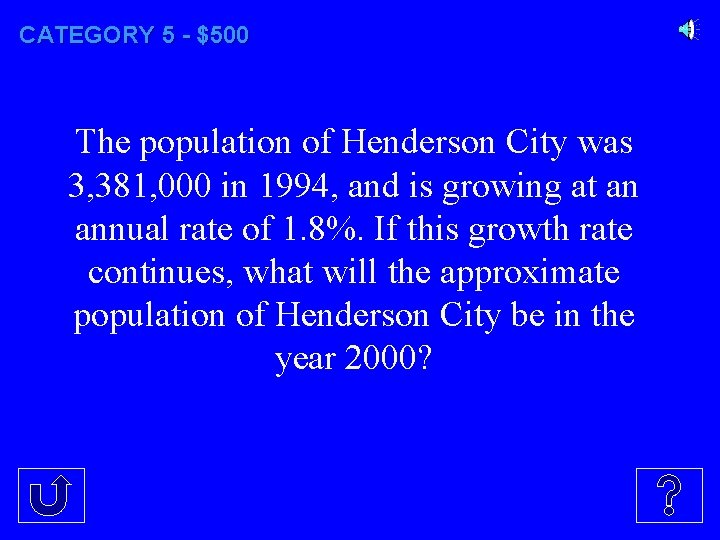 CATEGORY 5 - $500 The population of Henderson City was 3, 381, 000 in
