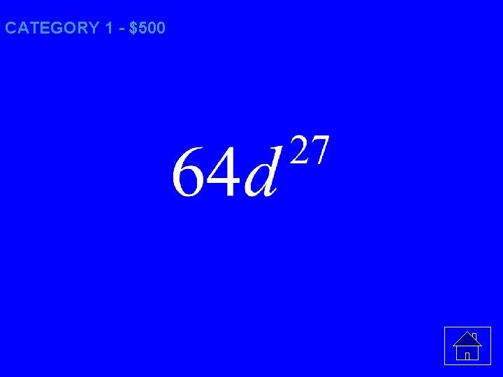 CATEGORY 1 - $500