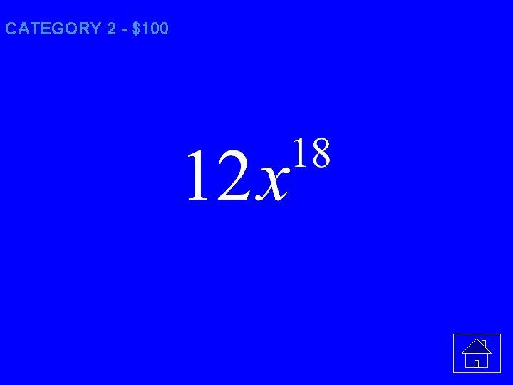 CATEGORY 2 - $100