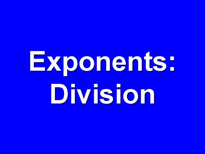 Exponents: Division