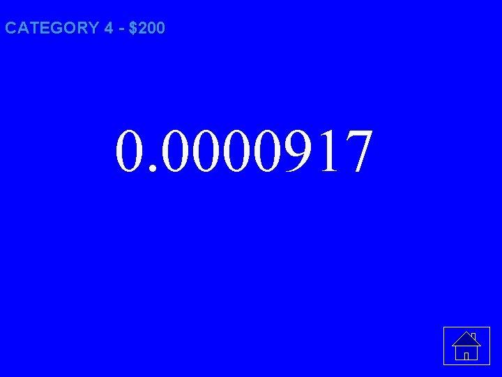 CATEGORY 4 - $200 0. 0000917