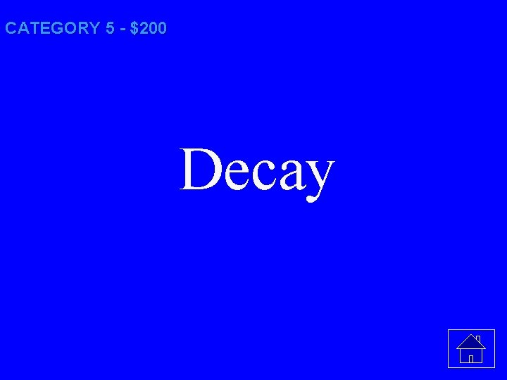 CATEGORY 5 - $200 Decay