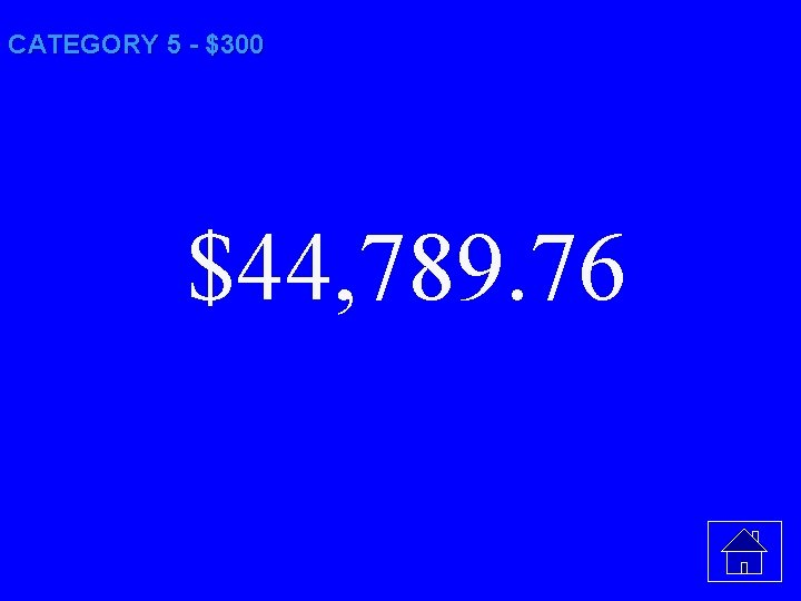 CATEGORY 5 - $300 $44, 789. 76