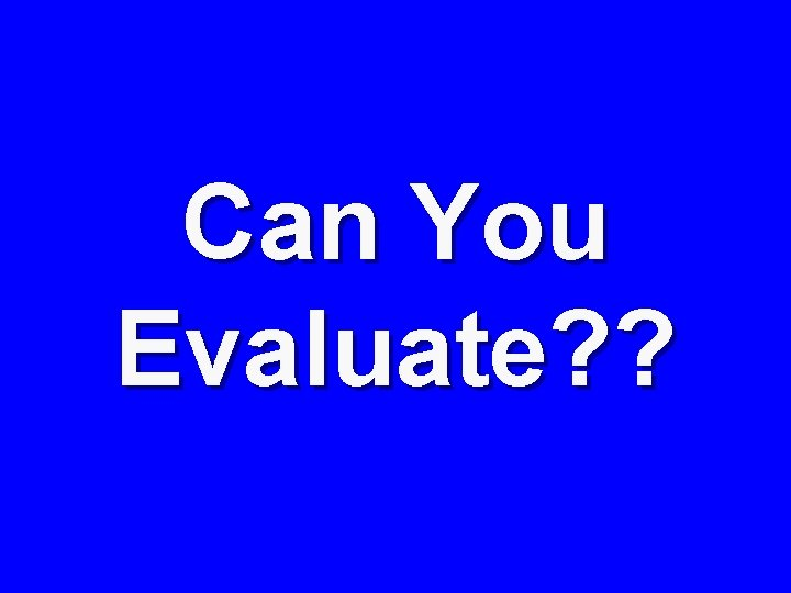 Can You Evaluate? ?