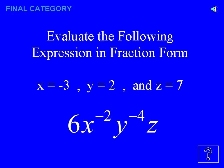FINAL CATEGORY Evaluate the Following Expression in Fraction Form x = -3 , y