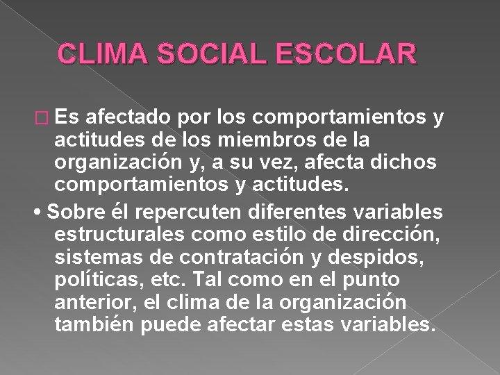 CLIMA SOCIAL ESCOLAR � Es afectado por los comportamientos y actitudes de los miembros
