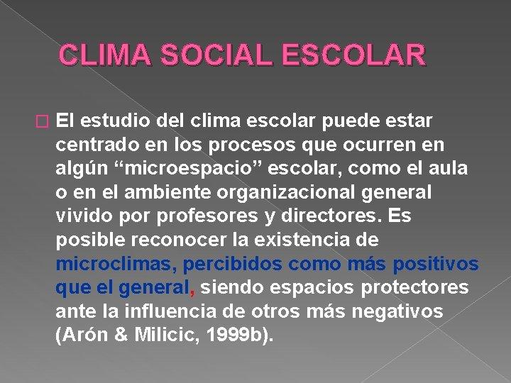 CLIMA SOCIAL ESCOLAR � El estudio del clima escolar puede estar centrado en los
