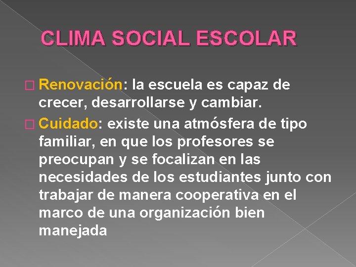 CLIMA SOCIAL ESCOLAR � Renovación: la escuela es capaz de crecer, desarrollarse y cambiar.