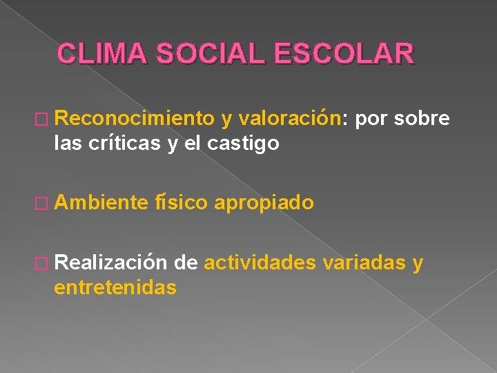 CLIMA SOCIAL ESCOLAR � Reconocimiento y valoración: por sobre las críticas y el castigo