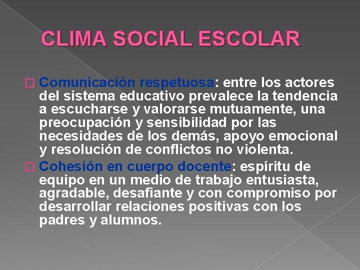 CLIMA SOCIAL ESCOLAR Comunicación respetuosa: entre los actores del sistema educativo prevalece la tendencia
